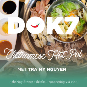 DOK 7 by Illie Mangaro ● Vietnamese Hot Pot met Tra My Nguyen